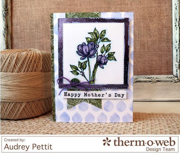 AudreyPettit Thermoweb DecoFoil Mother'sDayCard