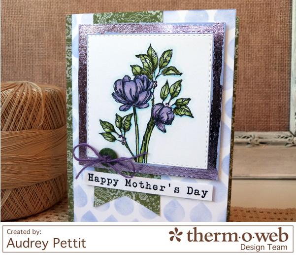 AudreyPettit Thermoweb DecoFoil Mother'sDayCard2