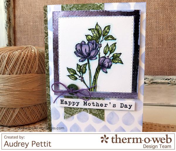 AudreyPettit Thermoweb DecoFoil Mother'sDayCard3